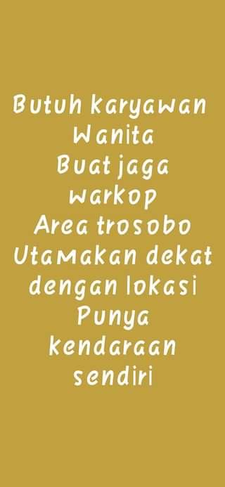 """Image may contain: text that says """"Butuh karyawan Wanita Buat jaga warkop Area trosobo Utamakan dekat dengan lokasi Punya kendaraan sendiri"""""""